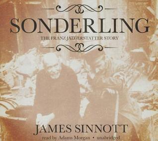 Sonderling: The Franz Jaegerstatter Story  by  James F. Sinnott