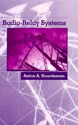 Radio Relay Systems  by  Anton A. Huurdeman