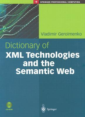 Dictionary of XML Technologies and the Semantic Web  by  Vladimir Geroimenko