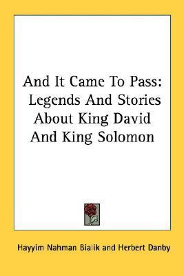 And It Came to Pass: Legends and Stories about King David and King Solomon  by  Hayyim Nahman Bialik