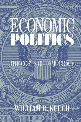 Economic Politics: The Costs of Democracy William R. Keech