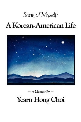 Song of Myself: A Korean-American Life  by  Yearn Hong Choi