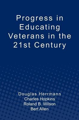 Progress in Educating Veterans in the 21st Century  by  Charles Hopkins