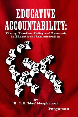 Educative Accountability, Theory, Practice, Policy and Research in Educational Administration R.J.S. Macpherson