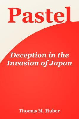 Pastel: Deception in the Invasion of Japan Thomas M. Huber