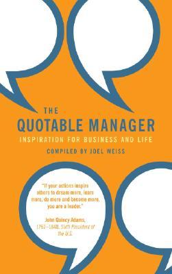 Quotable Manager, The: Inspiration for Business and Life  by  Joel Weiss