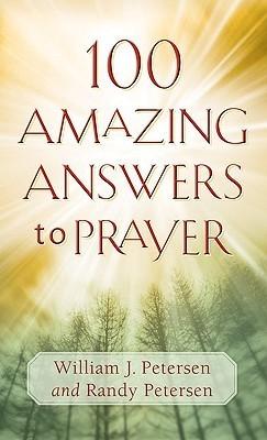100 Amazing Answers to Prayer William J. Petersen