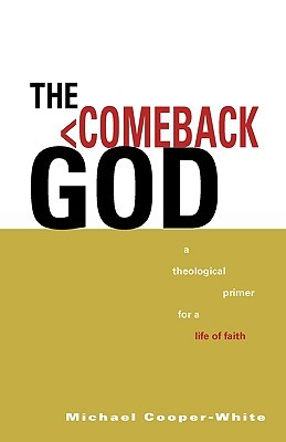 The Comeback God: A Theological Primer for a Life of Faith  by  Michael Cooper-White