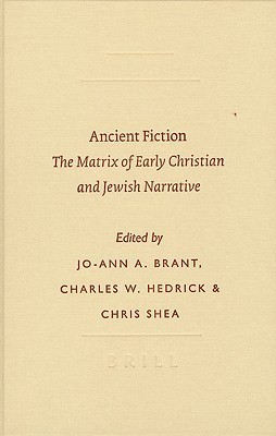Ancient Fiction: The Matrix Of Early Christian And Jewish Narrative (Symposium Series)  by  Jo-Ann A. Brant