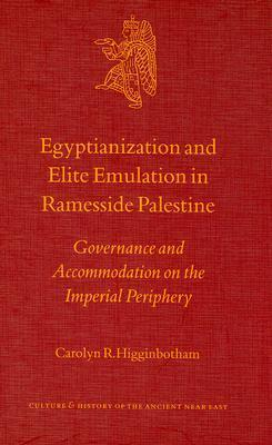 Egyptianization and Elite Emulation in Ramesside Palestine: Governance and Accommodation on the Imperial Periphery  by  Carolyn R. Higginbotham