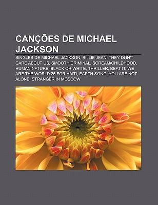 Can Es de Michael Jackson: Singles de Michael Jackson, Billie Jean, They Dont Care about Us, Smooth Criminal, Scream-Childhood, Human Nature Source Wikipedia