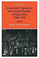 Economic Expansion and Social Change: England, 1500-1700: Volume I: People, Land and Towns  by  C.G.A. Clay