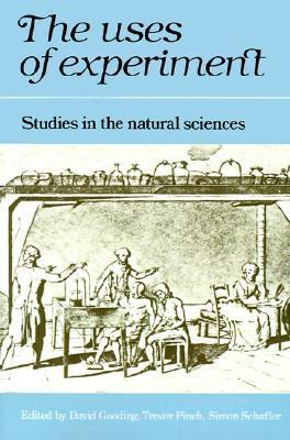 The Uses of Experiment: Studies in the Natural Sciences David C. Gooding