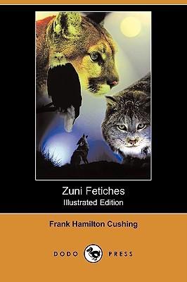 Zuni Fetiches (Illustrated Edition)  by  Frank Hamilton Cushing