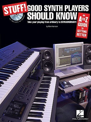 Stuff! Good Synth Players Should Know: An A-Z Guide to Getting Better  by  Mark    Harrison