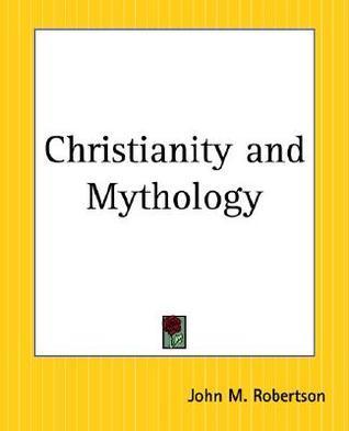 Christianity and Mythology J.M. Robertson