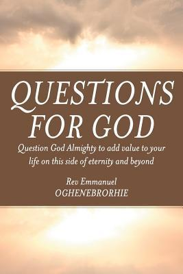 Questions for God  by  Emmanuel Oghenebrorhie