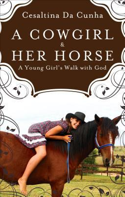 A Cowgirl & Her Horse: A Young Girls Walk with God  by  Cesaltina Da Cunha