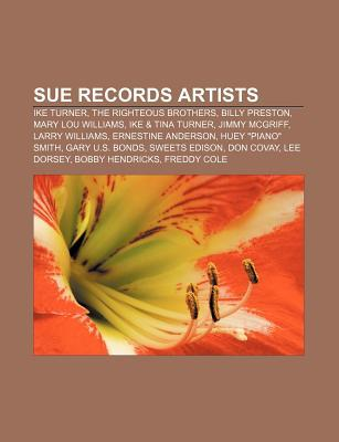 Sue Records Artists: Ike Turner, the Righteous Brothers, Billy Preston, Mary Lou Williams, Ike & Tina Turner, Jimmy McGriff, Larry Williams Source Wikipedia