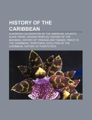 History of the Caribbean: European Colonization of the Americas, Atlantic Slave Trade, Arawak Peoples, History of the Bahamas  by  Source Wikipedia