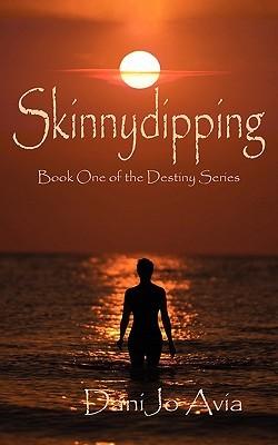 Skinnydipping, 2.0 Book One of the Destiny Series DaniJo Avia