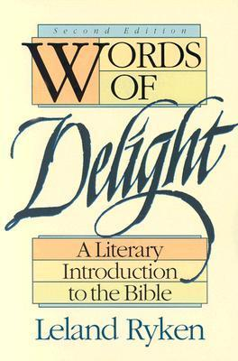 Words of Delight: A Literary Introduction to the Bible Leland Ryken