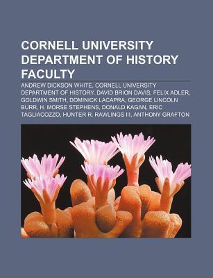 Cornell University Department of History Faculty: Andrew Dickson White, Cornell University Department of History, David Brion Davis Books LLC