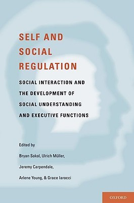 Self- And Social-Regulation: The Development of Social Interaction, Social Understanding, and Executive Functions  by  Bryan Sokol