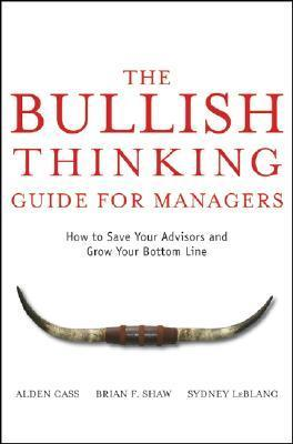 The Bullish Thinking Guide for Managers: How to Save Your Advisors and Grow Your Bottom Line Alden Cass