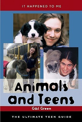 Animals And Teens: The Ultimate Teen Guide  by  Gail Green