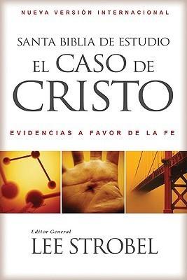 Santa Biblia de Estudio el Caso de Cristo-NVI: Evidencias A Favor de la Fe = NVI the Case for Christ Study Bible  by  Lee Strobel
