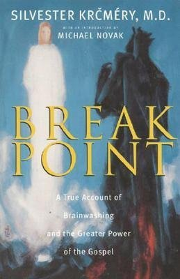 Breakpoint: A True Account of Brainwashing and the Greater Power of the Gospel  by  Silvester Krcmery