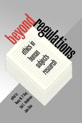 Beyond Regulations: Ethics in Human Subjects Research  by  Nancy M.P. King