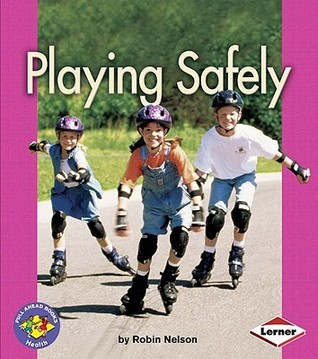 Playing Safely (Pull Ahead Books: Health) Robin Nelson