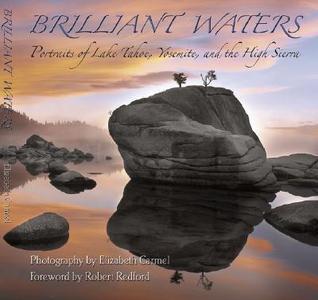 Brilliant Waters: Portraits of Lake Tahoe, Yosemite, and the High Sierra  by  Elizabeth Carmel