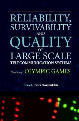 Reliability, Survivability and Quality of Large Scale Telecommunication Systems: Case Study: Olympic Games Peter Stavroulakis