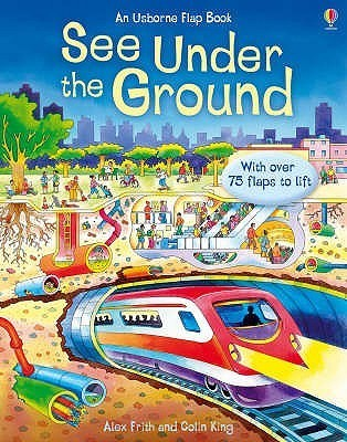 See Inside Under The Ground Alex Frith