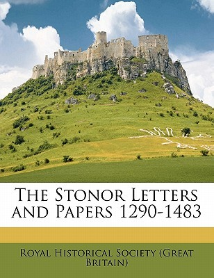 The Stonor Letters and Papers 1290-1483  by  Royal Historical Society (Great Britain)