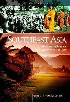 Southeast Asia: A Historical Encyclopedia, From Angkor Wat to East Timor (3 Volumes)  by  Ooi Keat Gin