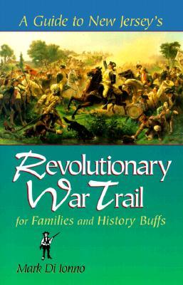 A Guide to New Jerseys Revolutionary War Trail: For Families and History Buffs  by  Mark Di Ionno