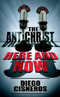 The Antichrist Here and Now  by  Diego Cisneros