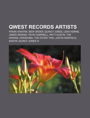 Qwest Records Artists: Frank Sinatra, New Order, Quincy Jones, Lena Horne, James Ingram, Tevin Campbell, Patti Austin, the Winans, Hiroshima Source Wikipedia