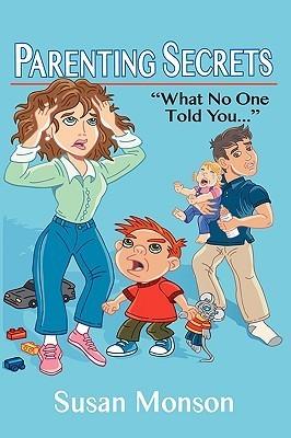 Parenting Secrets: What No One Told You...  by  Susan D. Monson