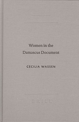 Women in the Damascus Document (Academia Biblica (Series) (Society of Biblical Literature), No. 21.) (Academia Biblica (Series) (Society of Biblical Literature))  by  Cecilia Wassen