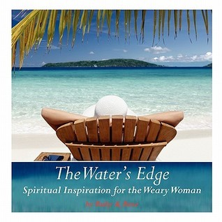 The Waters Edge: Spiritual Inspiration for the Weary Woman  by  Cassandra Marie Hoechstenbach