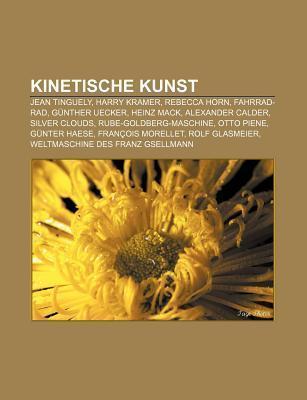 Kinetische Kunst: Jean Tinguely, Harry Kramer, Rebecca Horn, Fahrrad-Rad, G Nther Uecker, Heinz Mack, Alexander Calder, Silver Clouds Source Wikipedia