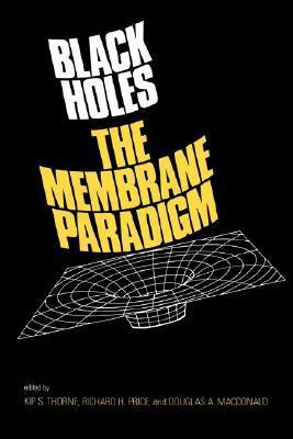 Black Holes: The Membrane Paradigm  by  Kip S. Thorne