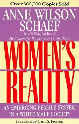 Womens Reality: An Emerging Female System in a White Male Society  by  Anne Wilson Schaef