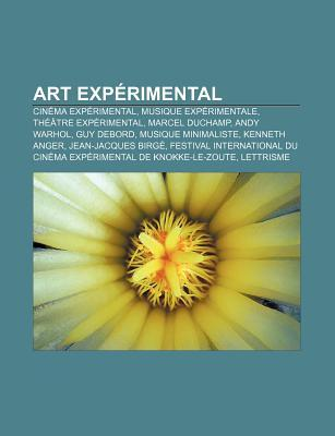 Art Exp Rimental: Cin Ma Exp Rimental, Musique Exp Rimentale, Th Tre Exp Rimental, Marcel Duchamp, Andy Warhol, Guy Debord  by  Source Wikipedia