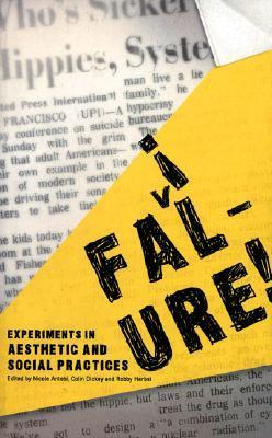 Failure!: Experiments in Aesthetic and Social Practices Nicole Antebi